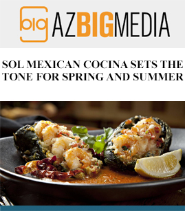 Featured AZ Big Media: SOL Mexican Cocina Sets The Tone For Spring And Summer